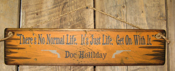 There S No Normal Life It S Just Life Get On With It Doc